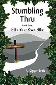 Stumbling Thru: Hike Your Own Hike (Volume…