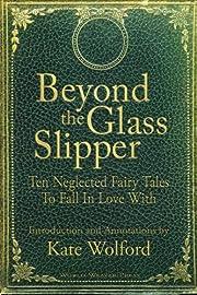 Beyond the Glass Slipper: Ten Neglected…