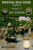 Mekong Mud Dogs: The Story of: SGT. Ed Eaton (1st edition), Eaton, Ed