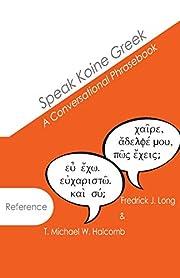 Speak Koine Greek: A Conversational…