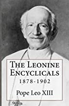 The Leonine Encyclicals: 1878-1902 by Pope…