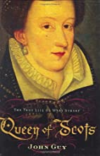 Queen of Scots: The True Life of Mary Stuart…