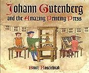 Johann Gutenberg and the Amazing Printing…