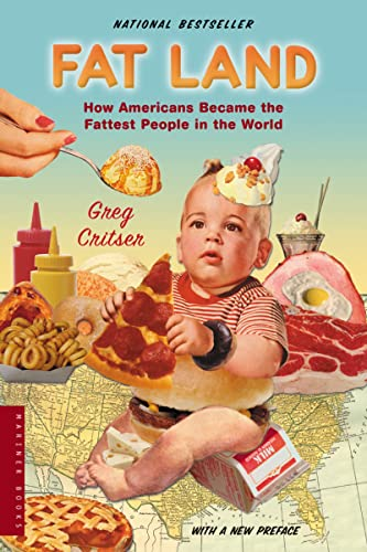 Fat Land: How Americans Became the Fattest People in the World, Critser, Greg