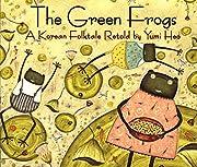 The Green Frogs: A Korean Folktale de Yumi…