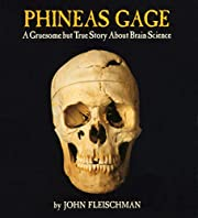 Phineas Gage: A Gruesome but True Story…