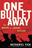 One bullet away : the making of a Marine Officer / Nathaniel Fick