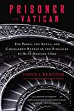 Prisoner of the Vatican : the Popes' secret plot to capture Rome from the new Italian state / David I. Kertzer
