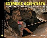 Extreme scientists : exploring nature's mysteries from perilous places / by Donna M. Jackson