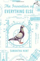 The Invention of Everything Else by Samantha…