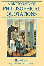 A Dictionary of Philosophical Quotations…