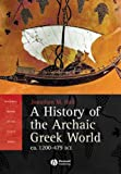 A history of the archaic Greek world, ca. 1200-479 BCE / Jonathan M. Hall