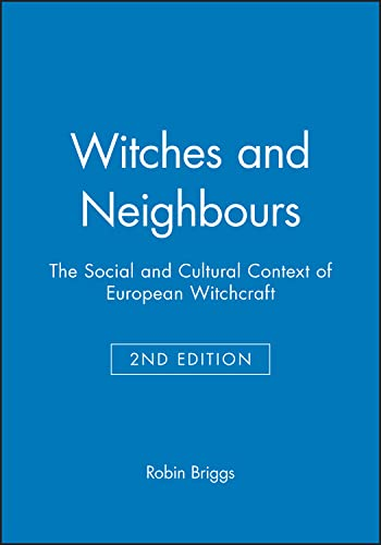 Witches and Neighbors: The Social and Cultural Context of European Witchcraft, by Briggs, R.