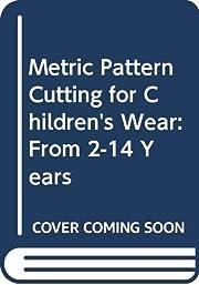 Metric Pattern Cutting for Children's Wear:…