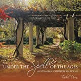 Under the spell of the ages : Australian country gardens / Trisha Dixon