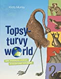 Topsy-turvy world : how Australian animals puzzled early explorers / Kirsty Murray