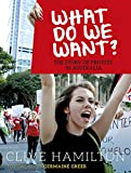 What do we want! : the story of protest in Australia / Clive Hamilton ; foreword by Germaine Greer