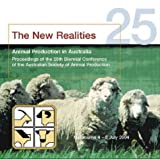 The new realities : animal production in Australia : proceedings of the 25th Biennial Conference of the Australian Society of Animal Production, Melbourne 4-8 July 2004