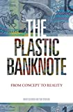 The plastic banknote : from concept to reality / David Solomon and Tom Spurling