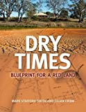 Dry times : blueprint for a red land / Mark Stafford Smith and Julian Cribb