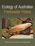 Ecology of Australian freshwater fishes / editors, Paul Humphries, Keith Walker