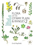 Flora of the Otway plain and ranges. daisies, heaths, peas, saltbushes, sundews, wattles and other shrubby and herbaceous dicotyledons / Enid Mayfield