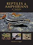 Reptiles and amphibians of Australia / Harold G. Cogger