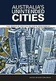 Australia's unintended cities : the impact of housing on urban development / editer: Richard Tomlinson