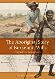 The Aboriginal story of Burke and Wills : forgotten narratives / edited by Ian D. Clark and Fred Cahir