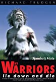 Why warriors lie down & die : towards an understanding of why the Aboriginal people of Arnhem Land face the greatest crisis in health and education since European contact : djambatj mala / by Richard Trudgen