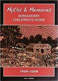 Myths & Memories : Bomaderry Children's Home 1908-2008 / written by Bill Hipkin