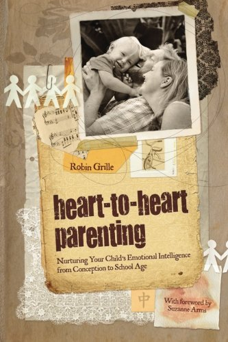 Heart-to-Heart Parenting by Robin Grille