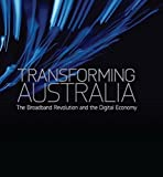 Transforming Australia : the broadband revolution and the digital economy / [edited by Ron Kreuger]