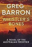 Whistler's Bones : A Novel of the Australian Frontier