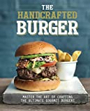 The handcrafted burger : master the art of crafting the ultimate gourmet burgers / [edited by Hannah Kelly]