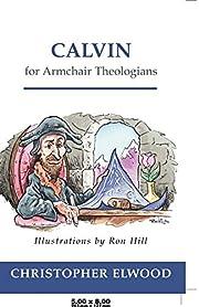 Calvin for Armchair Theologians de…