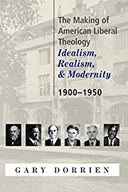 The Making of American Liberal Theology:…