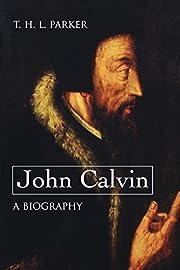 John Calvin--A Biography por T. H. L. Parker