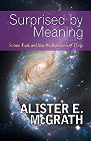 Surprised by Meaning: Science, Faith, and…
