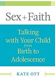 Sex Faith: Talking with Your Child from…