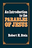 An introduction to the parables of Jesus / by Robert H. Stein