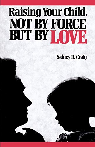 Raising Your Child Not by Force but by Love by Sidney Craig