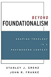 Beyond Foundationalism: Shaping Theology in…