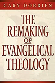 The remaking of evangelical theology –…