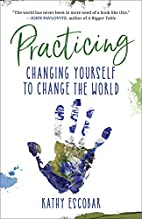 Practicing: Changing Yourself to Change the…
