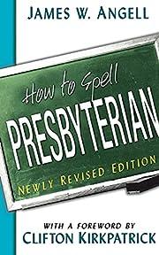 How to spell Presbyterian de James W. Angell