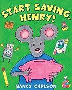 Start Saving, Henry! by Nancy Carlson