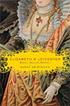 Elizabeth & Leicester: Power, Passion,…