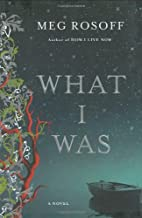 What I Was: A Novel by Meg Rosoff