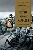Russia Against Napoleon by Dominic Lieven